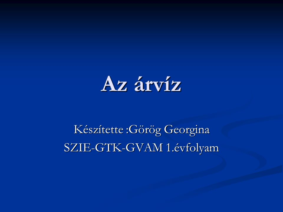 Az árvíz Készítette :Görög Georgina SZIE-GTK-GVAM 1.évfolyam