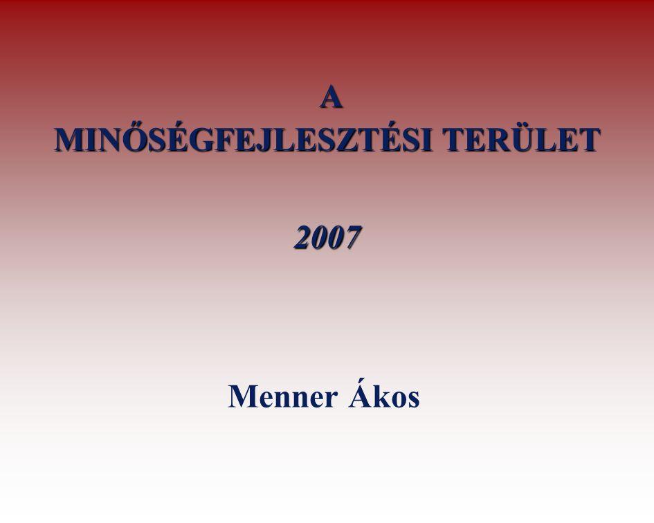 A MINŐSÉGFEJLESZTÉSI TERÜLET 2007 Menner Ákos