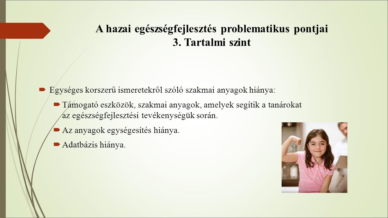 A hazai egészségfejlesztés problematikus pontjai 3. Tartalmi szint  Egységes korszerű ismeretekről szóló szakmai anyagok hiánya:  Támogató eszközök,