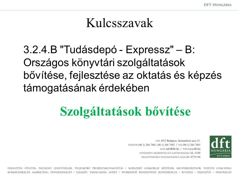 Kulcsszavak 3.2.4.B Tudásdepó - Expressz – B: Országos könyvtári szolgáltatások bővítése, fejlesztése az oktatás és képzés támogatásának érdekében Szolgáltatások bővítése
