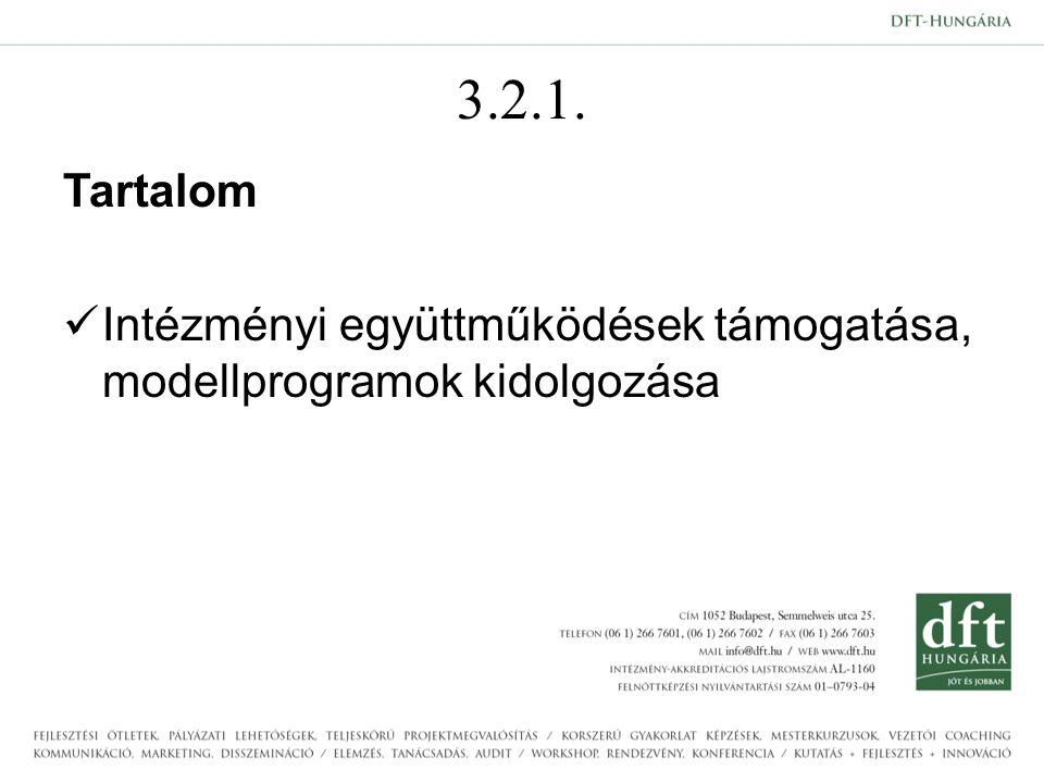 3.2.1. Tartalom Intézményi együttműködések támogatása, modellprogramok kidolgozása
