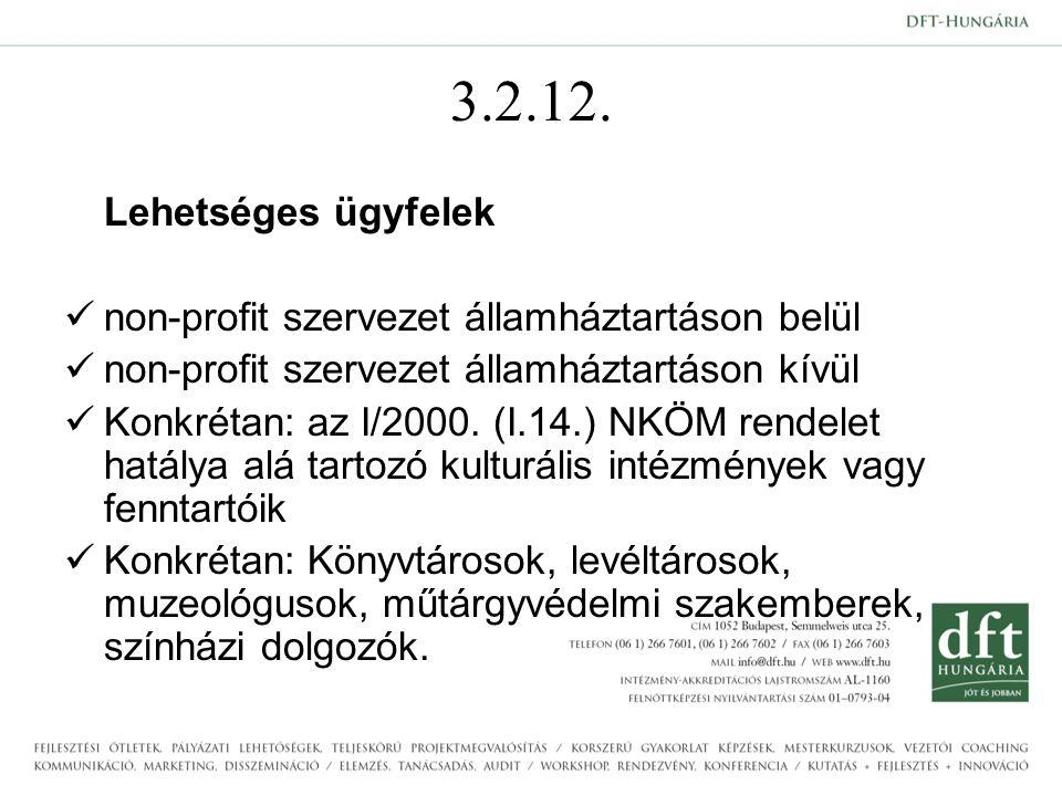 3.2.12. Lehetséges ügyfelek non-profit szervezet államháztartáson belül non-profit szervezet államháztartáson kívül Konkrétan: az I/2000. (I.14.) NKÖM