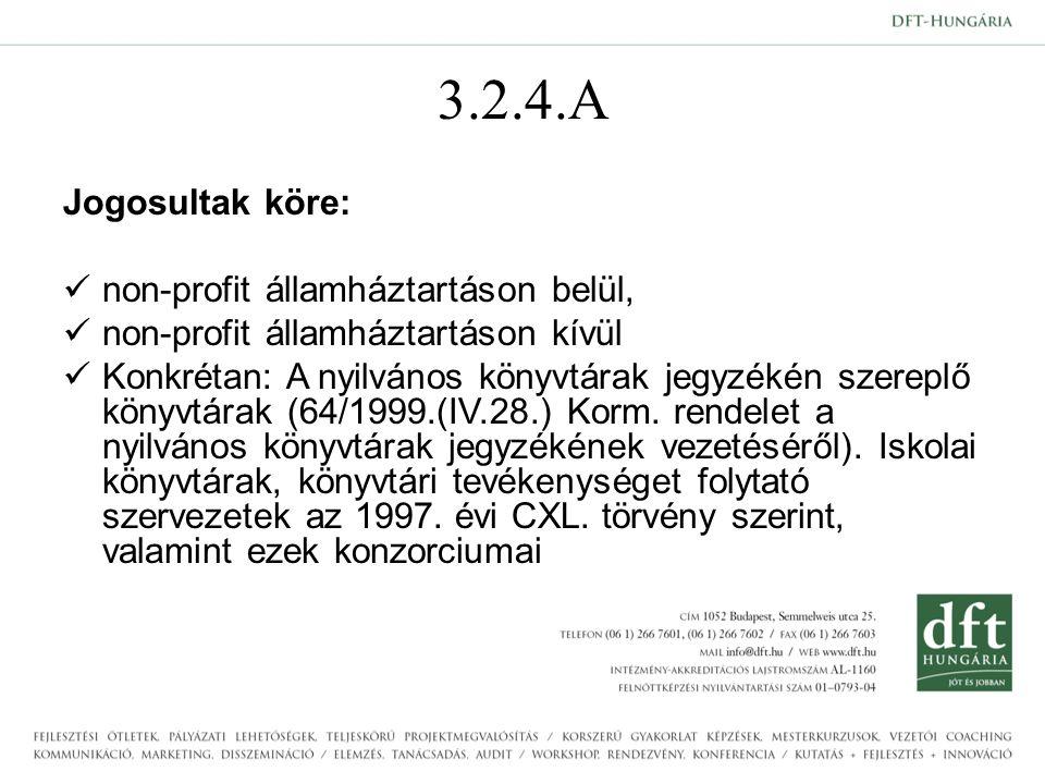 3.2.4.A Jogosultak köre: non-profit államháztartáson belül, non-profit államháztartáson kívül Konkrétan: A nyilvános könyvtárak jegyzékén szereplő könyvtárak (64/1999.(IV.28.) Korm.