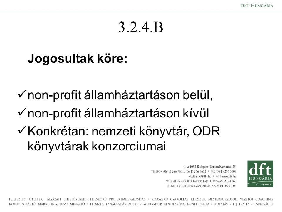 3.2.4.B Jogosultak köre: non-profit államháztartáson belül, non-profit államháztartáson kívül Konkrétan: nemzeti könyvtár, ODR könyvtárak konzorciumai
