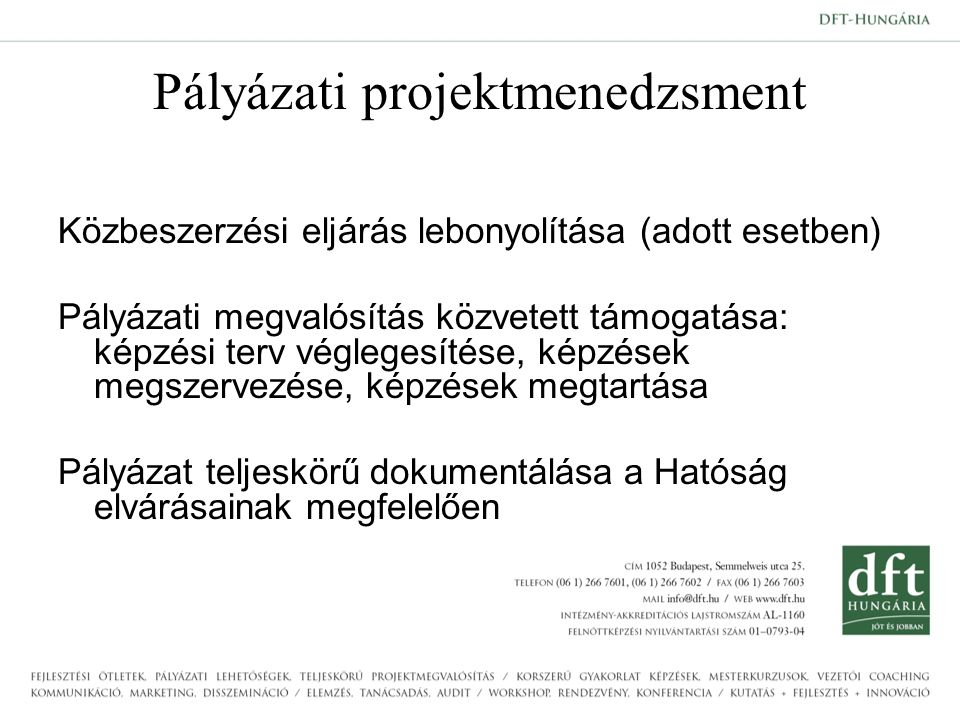 Pályázati projektmenedzsment Közbeszerzési eljárás lebonyolítása (adott esetben) Pályázati megvalósítás közvetett támogatása: képzési terv véglegesítése, képzések megszervezése, képzések megtartása Pályázat teljeskörű dokumentálása a Hatóság elvárásainak megfelelően