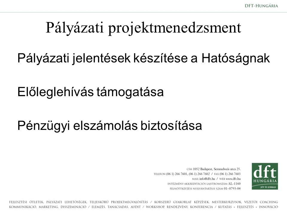 Pályázati projektmenedzsment Pályázati jelentések készítése a Hatóságnak Előleglehívás támogatása Pénzügyi elszámolás biztosítása