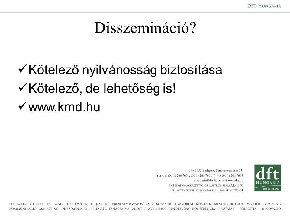 Disszemináció Kötelező nyilvánosság biztosítása Kötelező, de lehetőség is! www.kmd.hu