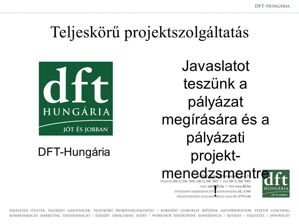 Teljeskörű projektszolgáltatás DFT-Hungária Javaslatot teszünk a pályázat megírására és a pályázati projekt- menedzsmentre !