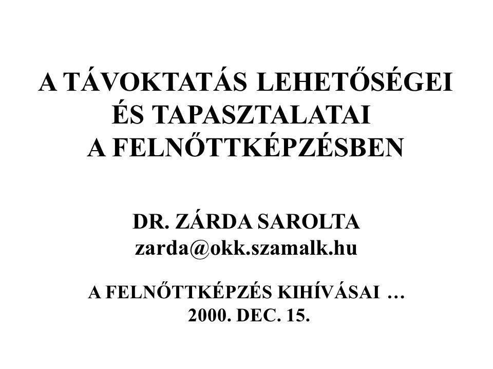 A TÁVOKTATÁS LEHETŐSÉGEI ÉS TAPASZTALATAI A FELNŐTTKÉPZÉSBEN DR. ZÁRDA SAROLTA zarda@okk.szamalk.hu A FELNŐTTKÉPZÉS KIHÍVÁSAI … 2000. DEC. 15.