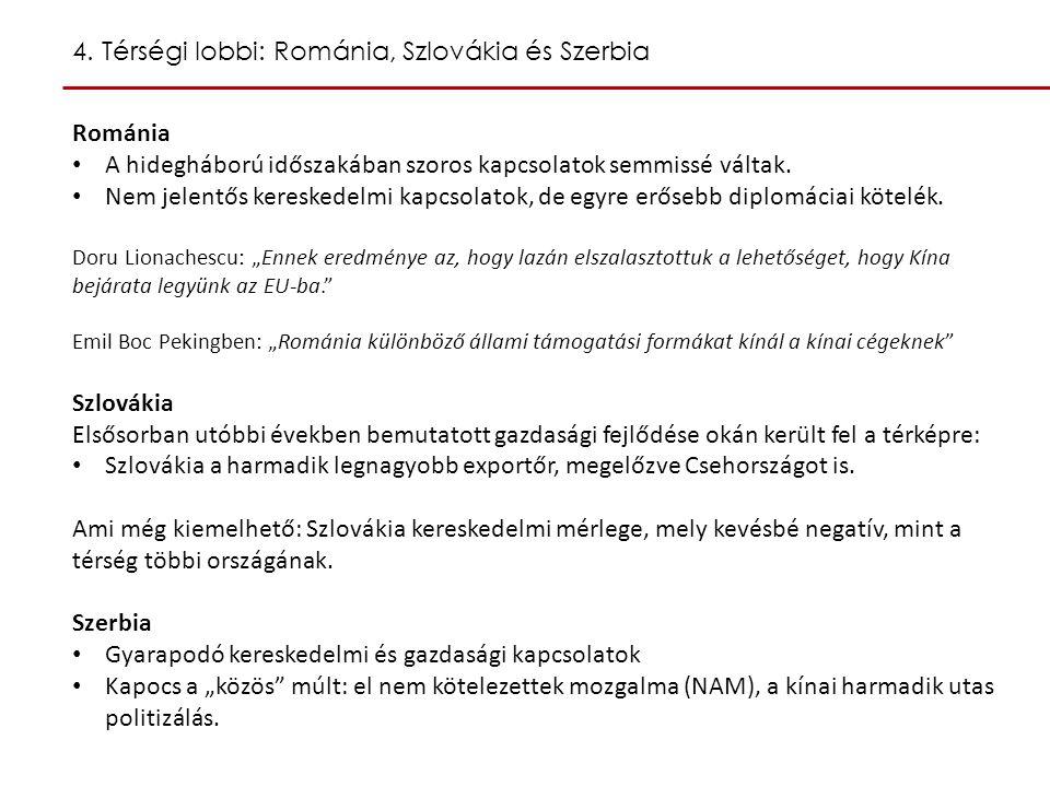 4. Térségi lobbi: Románia, Szlovákia és Szerbia Románia A hidegháború időszakában szoros kapcsolatok semmissé váltak. Nem jelentős kereskedelmi kapcso