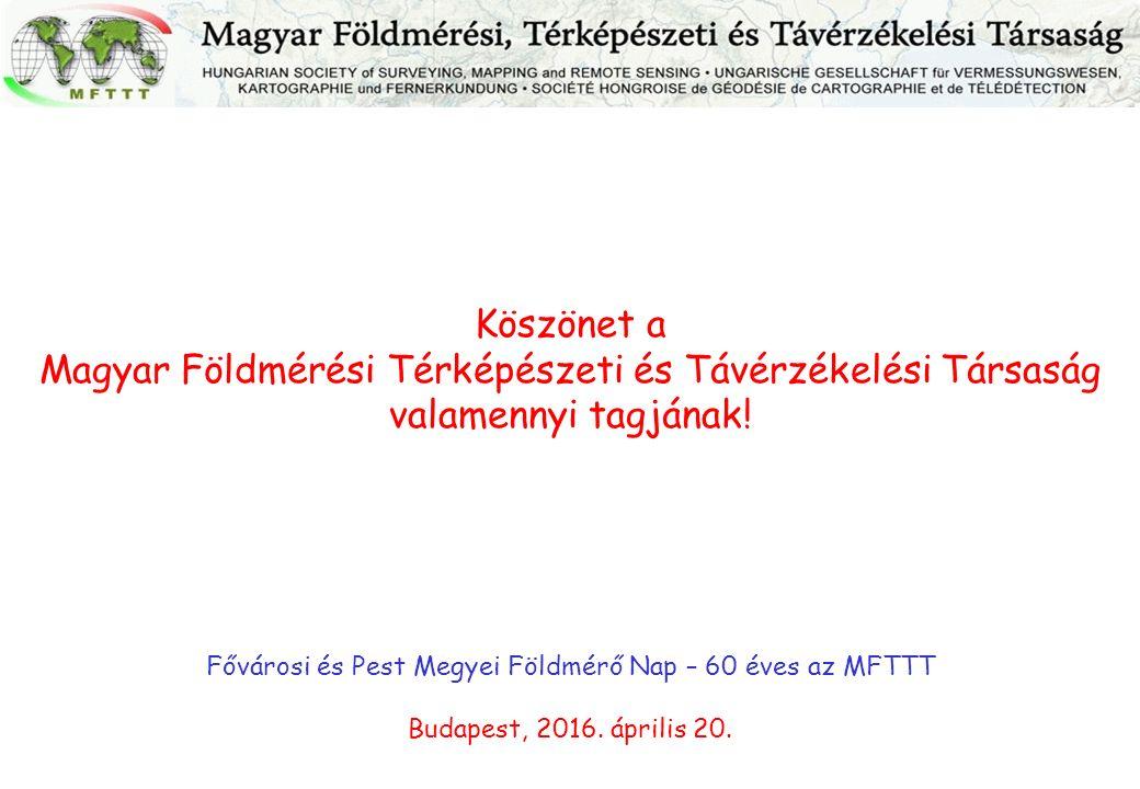 Köszönet a Magyar Földmérési Térképészeti és Távérzékelési Társaság valamennyi tagjának.