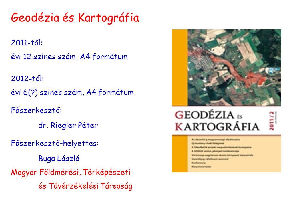 Geodézia és Kartográfia 2011-től: évi 12 színes szám, A4 formátum 2012-től: évi 6(?) színes szám, A4 formátum Főszerkesztő: dr.