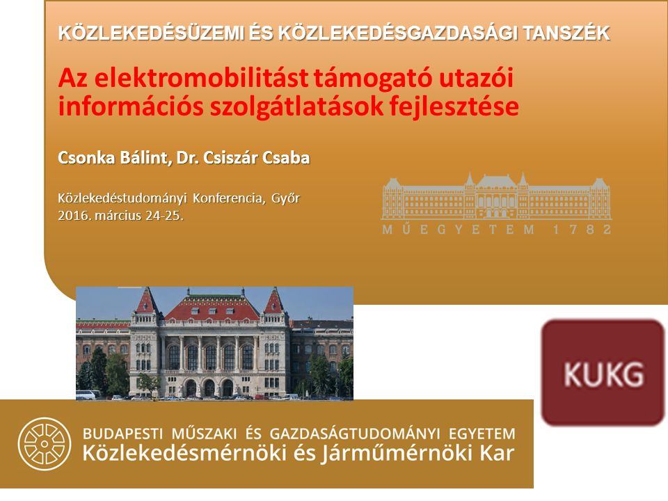 Az elektromobilitást támogató utazói információs szolgátlatások fejlesztése Csonka Bálint, Dr. Csiszár Csaba Közlekedéstudományi Konferencia, Győr 201
