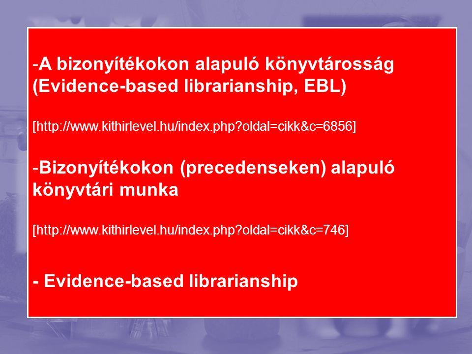 -A bizonyítékokon alapuló könyvtárosság (Evidence-based librarianship, EBL) [http://www.kithirlevel.hu/index.php oldal=cikk&c=6856] -Bizonyítékokon (precedenseken) alapuló könyvtári munka [http://www.kithirlevel.hu/index.php oldal=cikk&c=746] - Evidence-based librarianship