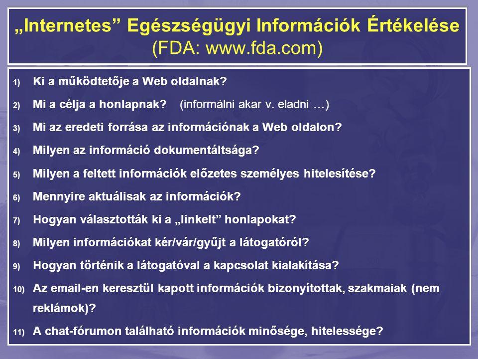 """""""Internetes Egészségügyi Információk Értékelése (FDA: www.fda.com) 1) Ki a működtetője a Web oldalnak."""