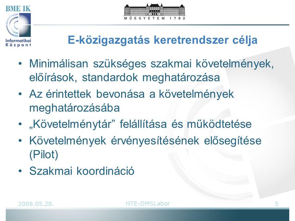 """E-közigazgatás keretrendszer célja Minimálisan szükséges szakmai követelmények, előírások, standardok meghatározása Az érintettek bevonása a követelmények meghatározásába """"Követelménytár felállítása és működtetése Követelmények érvényesítésének elősegítése (Pilot) Szakmai koordináció 52008.05.28.5HTE-DMSLabor"""