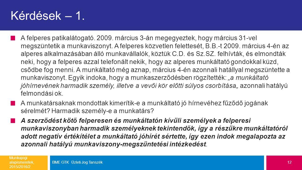 Kérdések – 1. A felperes patikalátogató. 2009. március 3-án megegyeztek, hogy március 31-vel megszüntetik a munkaviszonyt. A felperes közvetlen felett