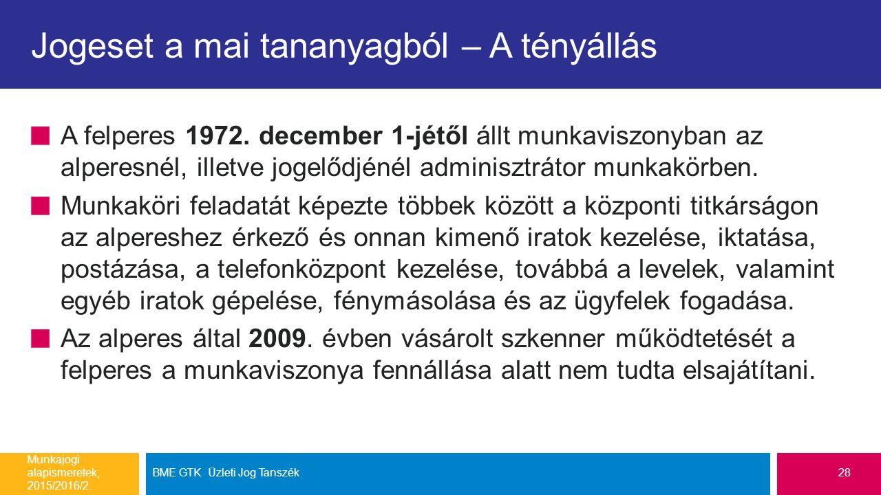 Jogeset a mai tananyagból – A tényállás A felperes 1972. december 1-jétől állt munkaviszonyban az alperesnél, illetve jogelődjénél adminisztrátor munk
