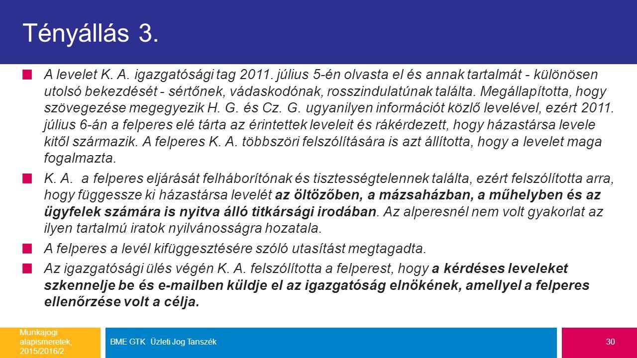 Tényállás 3. A levelet K. A. igazgatósági tag 2011. július 5-én olvasta el és annak tartalmát - különösen utolsó bekezdését - sértőnek, vádaskodónak,