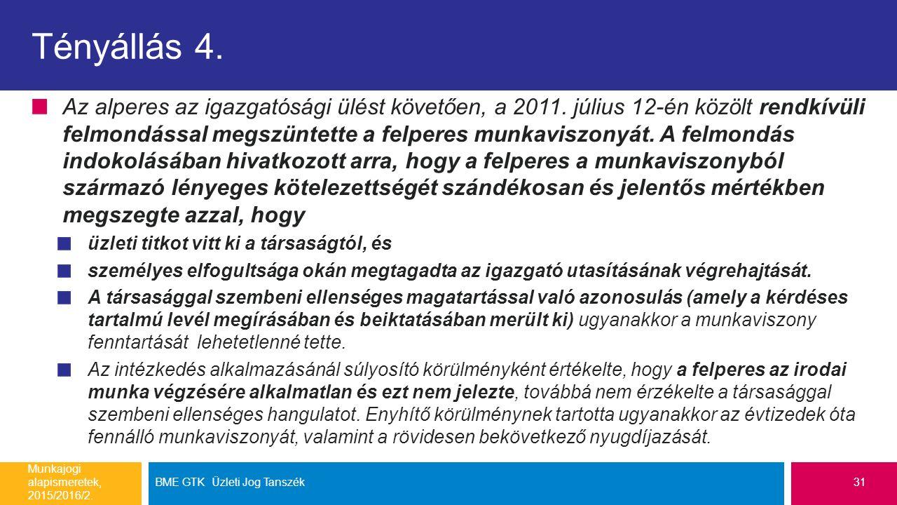 Tényállás 4. Az alperes az igazgatósági ülést követően, a 2011. július 12-én közölt rendkívüli felmondással megszüntette a felperes munkaviszonyát. A