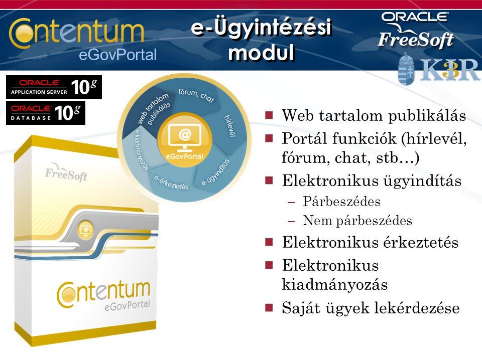 eGovPortal e-Ügyintézési modul Web tartalom publikálás Portál funkciók (hírlevél, fórum, chat, stb…) Elektronikus ügyindítás – Párbeszédes – Nem párbeszédes Elektronikus érkeztetés Elektronikus kiadmányozás Saját ügyek lekérdezése