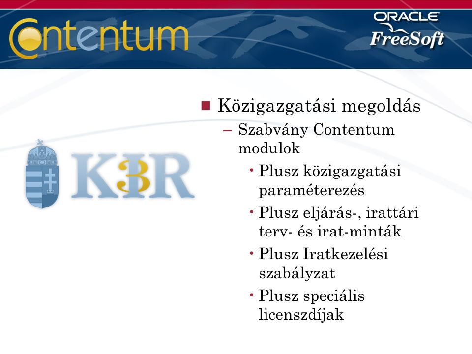 Közigazgatási megoldás – Szabvány Contentum modulok Plusz közigazgatási paraméterezés Plusz eljárás-, irattári terv- és irat-minták Plusz Iratkezelési szabályzat Plusz speciális licenszdíjak