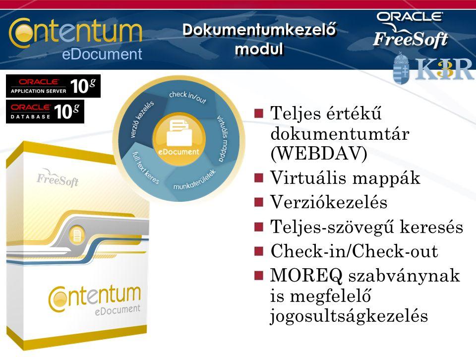 eDocument Dokumentumkezelő modul Teljes értékű dokumentumtár (WEBDAV) Virtuális mappák Verziókezelés Teljes-szövegű keresés Check-in/Check-out MOREQ szabványnak is megfelelő jogosultságkezelés