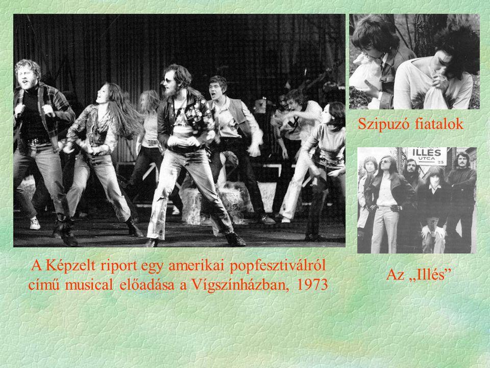 """A Képzelt riport egy amerikai popfesztiválról című musical előadása a Vígszínházban, 1973 Szipuzó fiatalok Az """"Illés"""