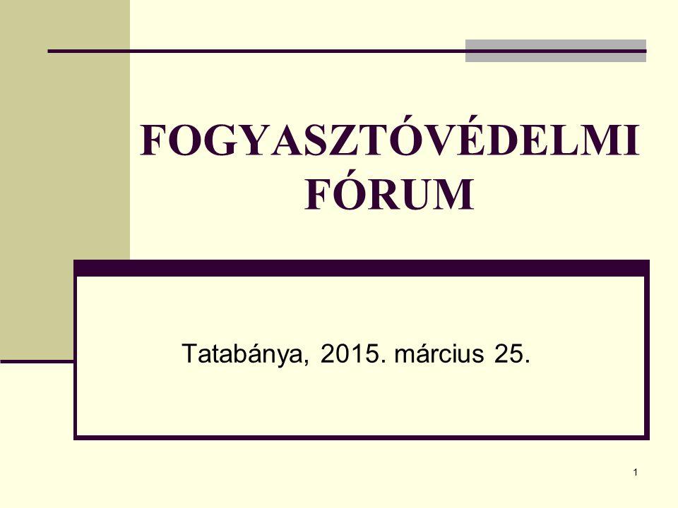 1 FOGYASZTÓVÉDELMI FÓRUM Tatabánya, 2015. március 25.