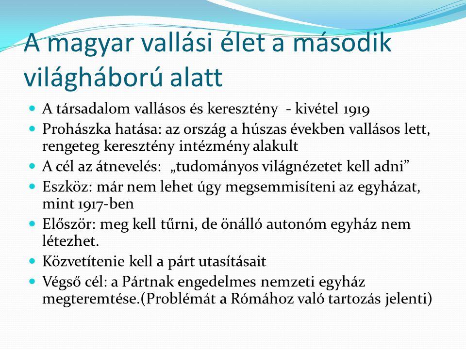 A magyar vallási élet a második világháború alatt A társadalom vallásos és keresztény - kivétel 1919 Prohászka hatása: az ország a húszas években vall