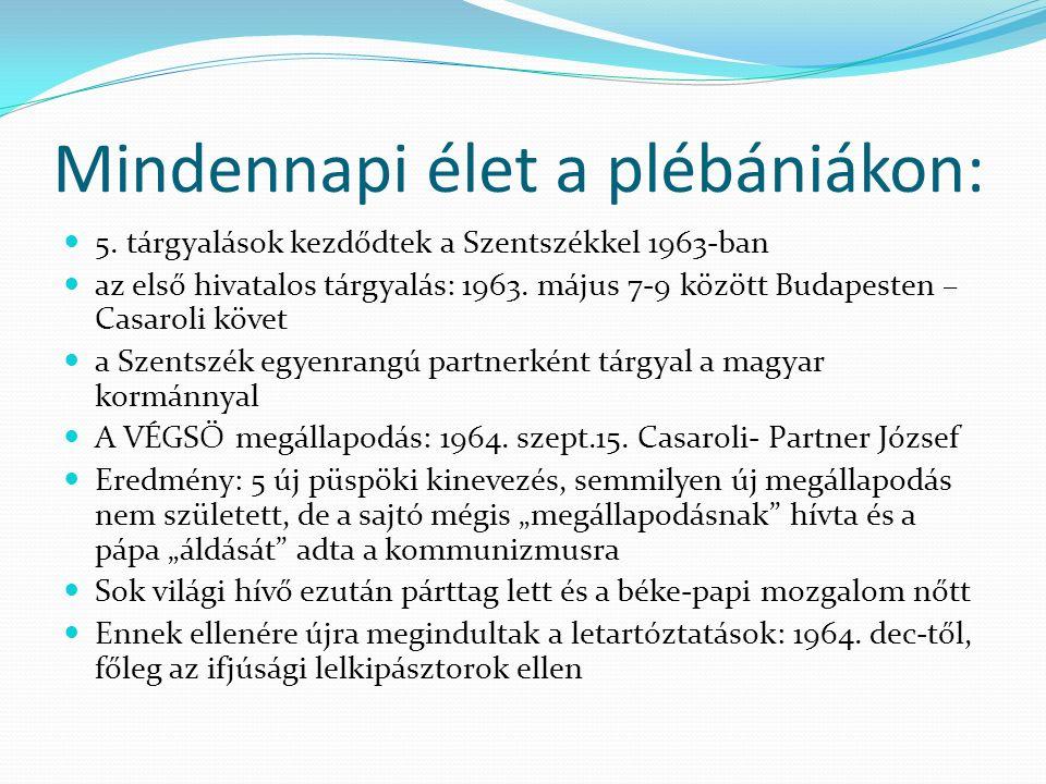 Mindennapi élet a plébániákon: 5. tárgyalások kezdődtek a Szentszékkel 1963-ban az első hivatalos tárgyalás: 1963. május 7-9 között Budapesten – Casar