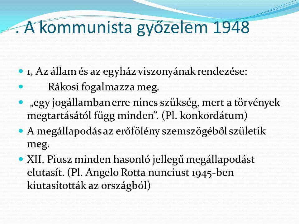 """. A kommunista győzelem 1948 1, Az állam és az egyház viszonyának rendezése: Rákosi fogalmazza meg. """"egy jogállamban erre nincs szükség, mert a törvén"""