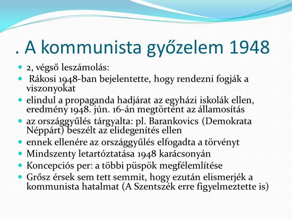 A kommunista győzelem 1948 1949-ben ÚJ ALKOTMÁNY született ebben az állam és az egyház szétválasztása van kimondva 1950.