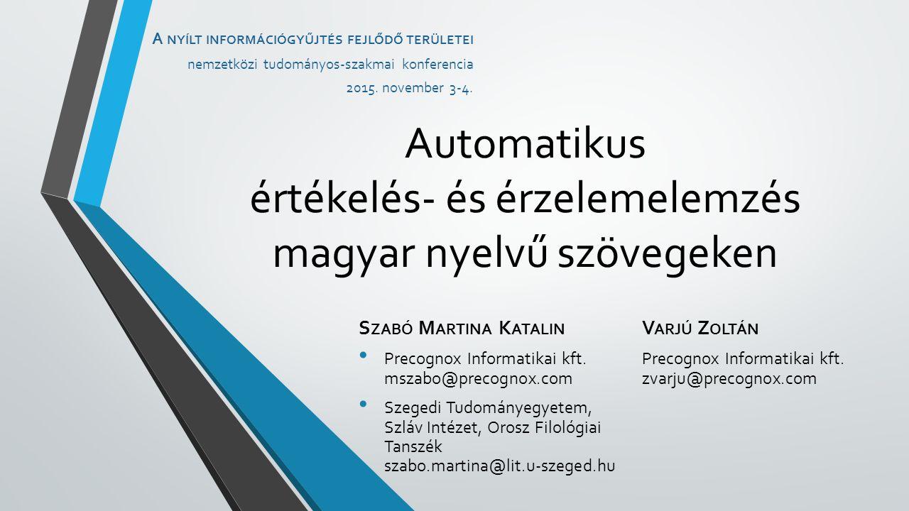 Automatikus értékelés- és érzelemelemzés magyar nyelvű szövegeken V ARJÚ Z OLTÁN Precognox Informatikai kft.
