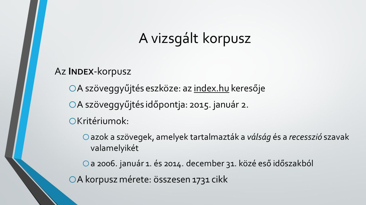 A vizsgált korpusz Az I NDEX -korpusz o A szöveggyűjtés eszköze: az index.hu keresője o A szöveggyűjtés időpontja: 2015.