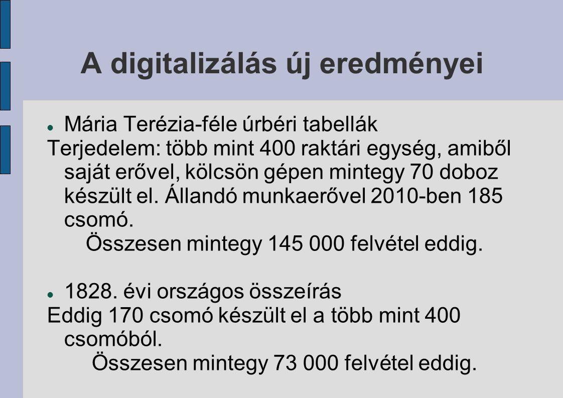 A digitalizálás új eredményei Mária Terézia-féle úrbéri tabellák Terjedelem: több mint 400 raktári egység, amiből saját erővel, kölcsön gépen mintegy 70 doboz készült el.