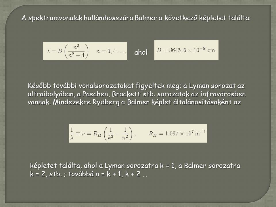 A spektrumvonalak hullámhosszára Balmer a következő képletet találta: ahol Később további vonalsorozatokat figyeltek meg: a Lyman sorozat az ultraibolyában, a Paschen, Brackett stb.
