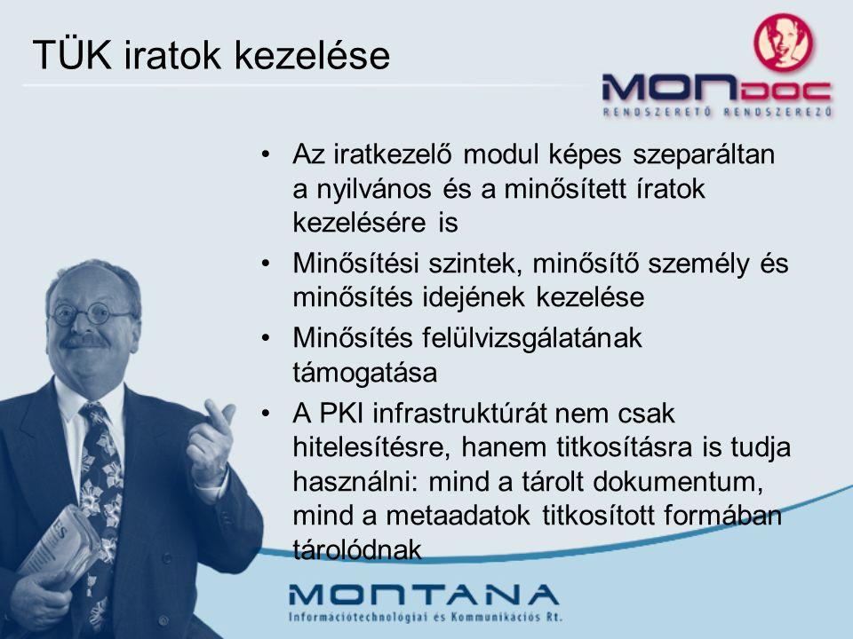 TÜK iratok kezelése Az iratkezelő modul képes szeparáltan a nyilvános és a minősített íratok kezelésére is Minősítési szintek, minősítő személy és minősítés idejének kezelése Minősítés felülvizsgálatának támogatása A PKI infrastruktúrát nem csak hitelesítésre, hanem titkosításra is tudja használni: mind a tárolt dokumentum, mind a metaadatok titkosított formában tárolódnak
