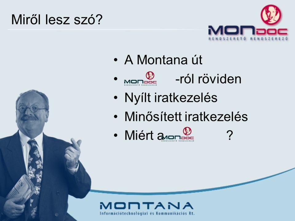Miről lesz szó? A Montana út -ról röviden Nyílt iratkezelés Minősített iratkezelés Miért a ?