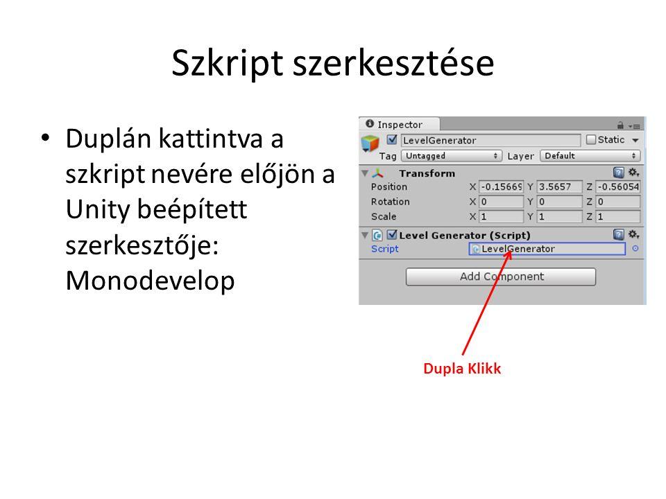 Szkript szerkesztése Duplán kattintva a szkript nevére előjön a Unity beépített szerkesztője: Monodevelop Dupla Klikk
