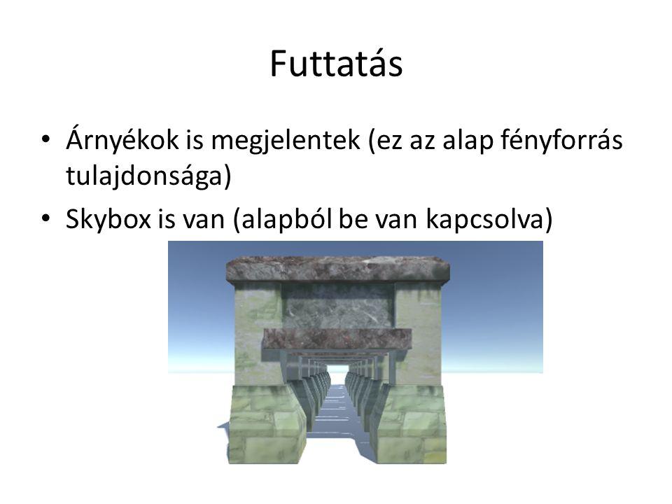 Futtatás Árnyékok is megjelentek (ez az alap fényforrás tulajdonsága) Skybox is van (alapból be van kapcsolva)