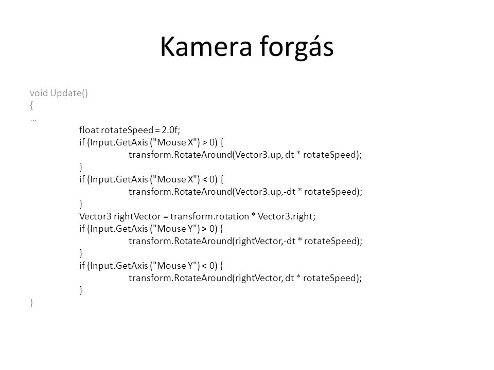Kamera forgás void Update() { … float rotateSpeed = 2.0f; if (Input.GetAxis (