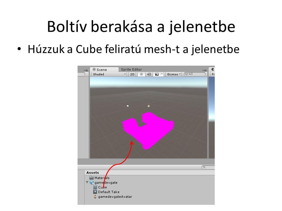 Boltív berakása a jelenetbe Húzzuk a Cube feliratú mesh-t a jelenetbe