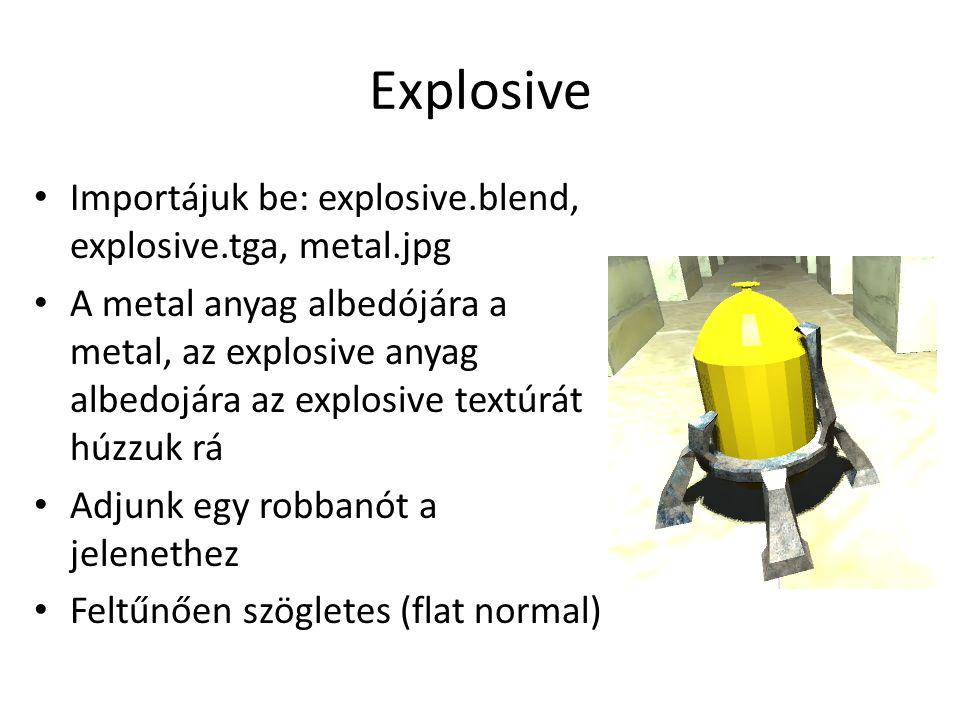 Explosive Importájuk be: explosive.blend, explosive.tga, metal.jpg A metal anyag albedójára a metal, az explosive anyag albedojára az explosive textúrát húzzuk rá Adjunk egy robbanót a jelenethez Feltűnően szögletes (flat normal)