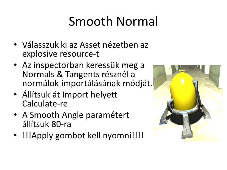 Smooth Normal Válasszuk ki az Asset nézetben az explosive resource-t Az inspectorban keressük meg a Normals & Tangents résznél a normálok importálásának módját.