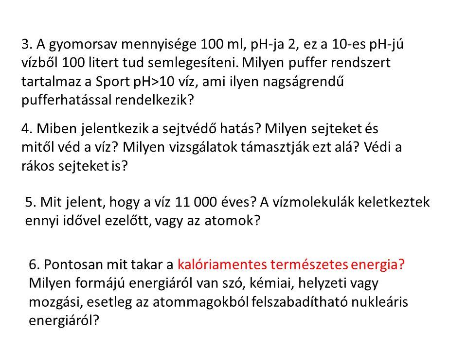 3. A gyomorsav mennyisége 100 ml, pH-ja 2, ez a 10-es pH-jú vízből 100 litert tud semlegesíteni.