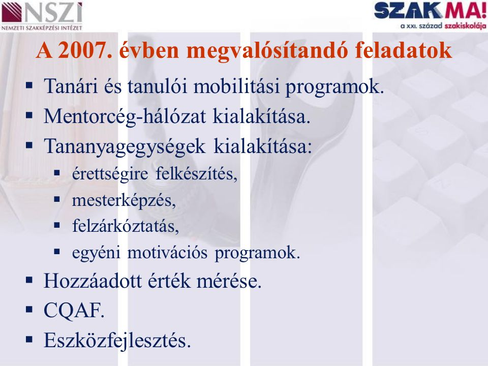 A 2007. évben megvalósítandó feladatok  Tanári és tanulói mobilitási programok.  Mentorcég-hálózat kialakítása.  Tananyagegységek kialakítása:  ér