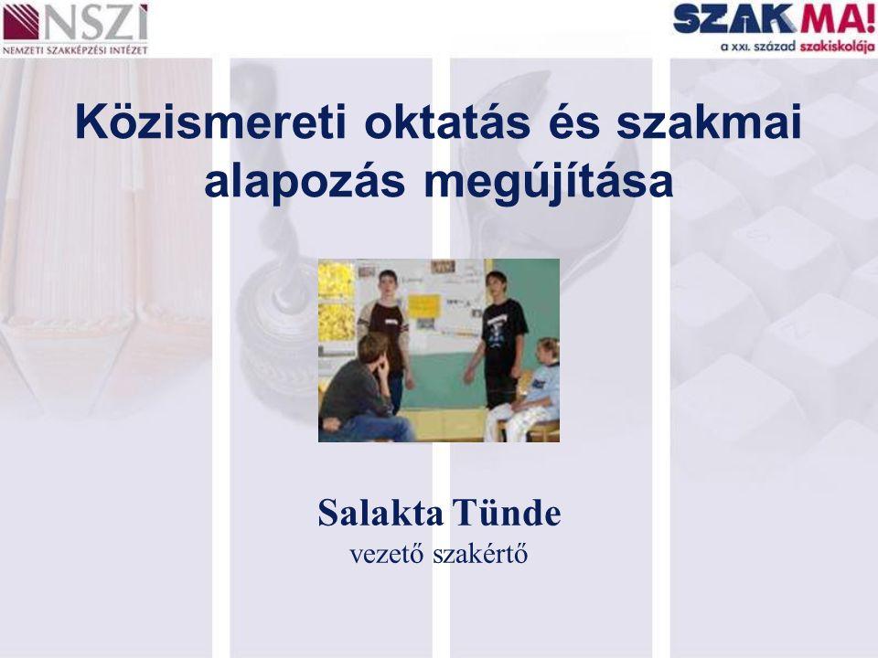 Közismereti oktatás és szakmai alapozás megújítása Salakta Tünde vezető szakértő