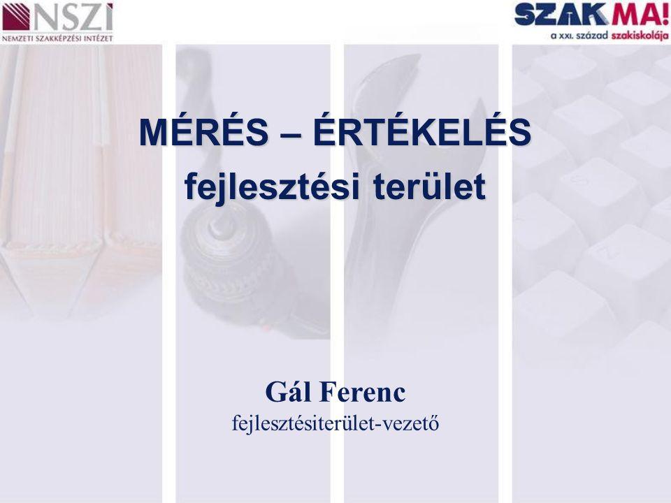 MÉRÉS – ÉRTÉKELÉS fejlesztési terület Gál Ferenc fejlesztésiterület-vezető