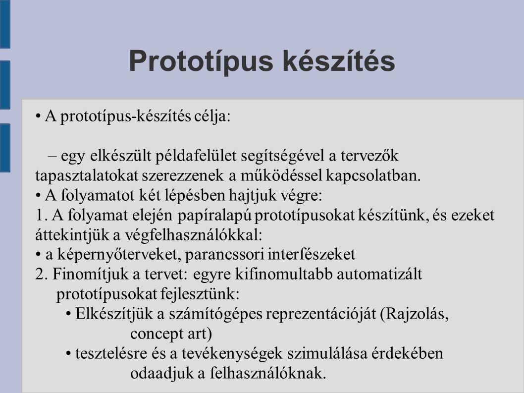 Prototípus készítés A prototípus-készítés célja: – egy elkészült példafelület segítségével a tervezők tapasztalatokat szerezzenek a működéssel kapcsolatban.